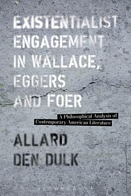 Existentialist Engagement in Wallace  Eggers and Foer PDF