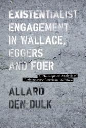 Existentialist Engagement In Wallace Eggers And Foer Book PDF