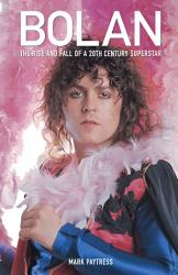 Marc Bolan Was The Very First Superstar Of The 1970s As The Seductive Focus Of T Rex He Revelled In Fame And Fortune Released A String Of Classic Records Before Tragically Losing His Way The Fatal Car Accident In 1977 Cut Short His Planned Comeback As A Punk Rocker But Also Served To Fix Bolan As The Definitive Icon Of The Glam Years Bolan S Music And Chameleonic Style Were To Influence A Generation Of Future Bands Drawing From Interviews With Many Of His Friends And Colleagues Including Broadcaster John Peel Brother Harry And Band Members Mickey Finn And Bill Legend  Book PDF