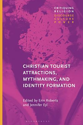 Christian Tourist Attractions  Mythmaking  and Identity Formation