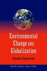 Environmental Change And Globalization Double Exposures Book PDF