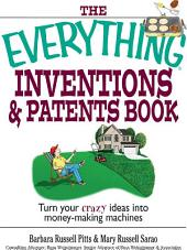 The Everything Inventions And Patents Book: Turn Your Crazy Ideas into Money-making Machines!