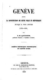 Genève depuis la constitution de cette ville en république jusqu'à nos jours: (1532-1856)