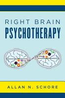 Right Brain Psychotherapy  Norton Series on Interpersonal Neurobiology  PDF