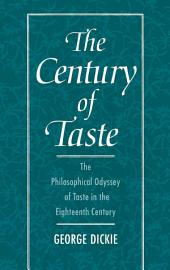 The Century of Taste: The Philosophical Odyssey of Taste in the Eighteenth Century