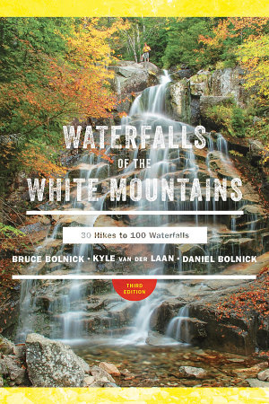 Waterfalls of the White Mountains  30 Hikes to 100 Waterfalls  3rd Edition  PDF
