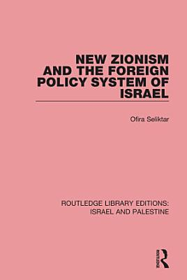 New Zionism and the Foreign Policy System of Israel  RLE Israel and Palestine  PDF