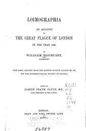 Loimographia, an Account of the Great Plague of London in the Year 1665: Now First Printed from the British Museum Sloane Ms. 349, for the Epidemiological Society of London