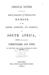 Original matter contained in Lieut.-Colonel Sutherland's Memoir on the Kaffers, Hottentots, and Bosjemans, of South Africa, heads 1st and 2nd: commentaries and notes on the text used in the compilation of the memoirs