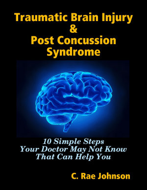 Traumatic Brain Injury   Post Concussion Syndrome   10 Simple Steps Your Doctor May Not Know That Can Help You