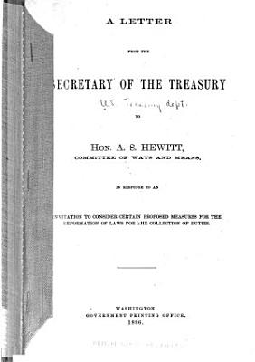 A Letter from the Secretary of the Treasury to Hon  A S  Hewitt  Committee of Ways and Means