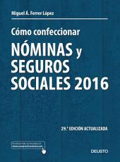 Cómo confeccionar nóminas y seguros sociales 2016: 29a edición actualizada