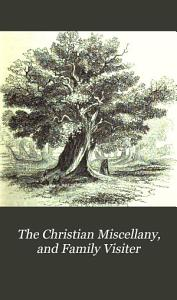 The Christian miscellany  and family visiter PDF