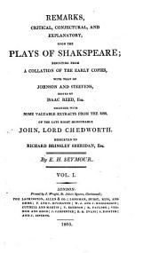 Remarks, Critical, Conjectural, and Explanatory, Upon the Plays of Shakspeare: Resulting from a Collation of the Early Copies, with that of Johnson and Steevens, Ed. by Isaac Reed, Esq., Together with Some Valuable Extracts from the Mss. of the Late Right Honourable John, Lord Chedworth, Issue 1
