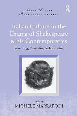 Italian Culture in the Drama of Shakespeare and His Contemporaries