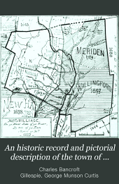 "An Historic Record and Pictorial Description of the Town of Meriden, Connecticut: And Men who Have Made It... A Century of Meriden ""The Silver City."""