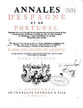 Annales d'Espagne et de Portugal: contenant tout ce qui s'est passé de plus important dans ces deux royaumes & dans les autres parties de l'Europe de même que dans les Indes orientales & occidentales depuis l'établissement de ces deux monarchies jusqu'à présent : avec la description de tout ce qu'il y a de plus remarquable en Espagne & en Portugal, leur etat present, leurs interets, la forme du gouvernement, l'étendue de leur commerce, &c, Volume1