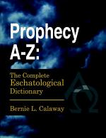 Prophecy A-Z: The Complete Eschatological Dictionary