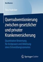 Quersubventionierung zwischen gesetzlicher und privater Krankenversicherung: Quantitative Bewertung für Arztpraxen und Ableitung eines Entwicklungsszenarios