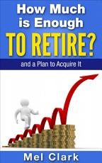 How Much is Enough to Retire   and a Plan to Acquire It PDF