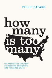 How Many Is Too Many?: The Progressive Argument for Reducing Immigration into the United States
