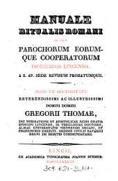 Manuale Ritualis Romani Ad Usum Parochorum Eorumque Cooperatorum Dioeceseos Lincensis: A S. Ap. Sede Revisum Probatumque