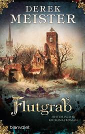 Flutgrab: Historischer Kriminalroman