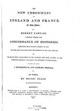 The New Chronicles of England and France, in Two Parts; by Robert Fabyan. Named by Himself The Concordance of Histories. Reprinted from Pynson's Edition of 1516. The First Part Collated with the Editions of 1533, 1542, and 1559; and the Second with a Manuscript of the Author's Own Time, as Well as the Subsequent Editions: Including the Different Continuations. To which are Added a Biographical and Literary Preface, and an Index, by Henry Ellis