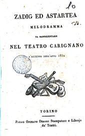 Zadig ed Astartea melodramma da rappresentarsi nel Teatro Carignano l'autunno dell'anno 1832 [il dramma è del signor Andrea Leone Tottola: Edizione 1