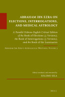 Abraham Ibn Ezra on Elections  Interrogations  and Medical Astrology