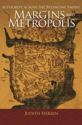 Margins and Metropolis: Authority across the Byzantine Empire
