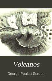 Volcanos: The Character of Their Phenomena, Their Share in the Structure and Composition of the Surface of the Globe, and Their Relation to Its Internal Forces : with a Descriptive Catalogue of All Known Volcanos and Volcanic Formations