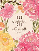 Christian Journal - God Is Within Her, She Will Not Fall. Psalm 46