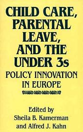 Child Care, Parental Leave, and the Under 3s: Policy Innovation in Europe