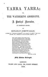 Yarra Yarra; Or The Wandering Aborigine: A Poetical Narrative in Thirteen Books