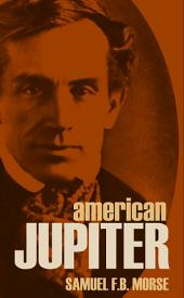 American Jupiter: Letters and Journals of Samuel F.B. Morse (Vol. I & II)