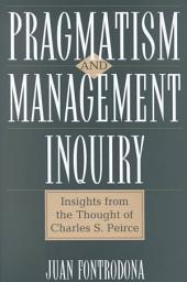 Pragmatism and Management Inquiry: Insights from the Thought of Charles S. Peirce