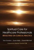 Reflecting on Clinical Practice Spiritual Care for Healthcare Professionals PDF