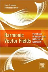 Harmonic Vector Fields: Variational Principles and Differential Geometry