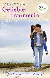 Geliebte Träumerin: Ein Romantic-Kiss-Roman -