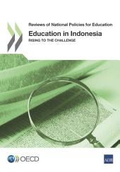 Reviews of National Policies for Education Education in Indonesia Rising to the Challenge: Rising to the Challenge