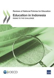 Reviews of National Policies for Education Education in Indonesia Rising to the Challenge PDF