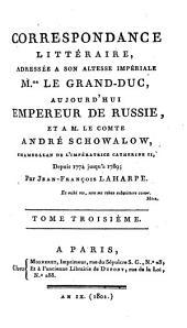 Correspondance littéraire: adressée à Son Altesse Impériale M.gr le grand-duc, aujourd'hui empereur de Russie, et à M. le comte André Schowalow, chambellan de l'impératrice Catherine II, depuis 1774 jusqu'à 1789[-1791], Volume1