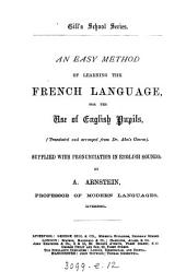 An easy method of learning the French language, tr. and arranged from dr. Ahn's [1st] course, with pronunciation in Engl. sounds by A. Amstein
