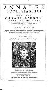 ANNALES ECCLESIASTICI AVCTORE CAESARE BARONIO SORANO EX CONGREGAT. ORATORII S. R. E. PRESBYTERO CARD. TIT. SS. NEREI ET ACHILLEI, ET S. APOSTOLICAE SEDIS BIBLIOTHECARIO.: TOMVS SECVNDVS; Jncipiens ab exordio Traiani Jmperatoris, perducitur vsque ad Imperium Constantini: complectitur annos CCV. sextum ex parte tantum attingit. PERMISSV AVCTORIS, Volume 2