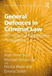 General Defences in Criminal Law: Domestic and Comparative Perspectives
