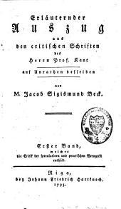 Erlaeuternder Auszug aus den critischen Schriften des Herrn Prof. Kant auf Anrathen desselben: Band 1