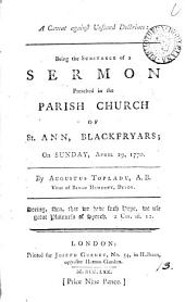 A Caveat Against Unsound Doctrines: Being the Substance of a Sermon Preached in the Parish Church of St. Ann, Blackfryars; on ... April 29, 1770. By Augustus Toplady, ...