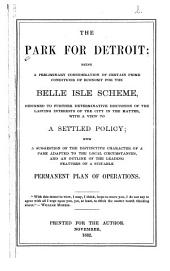 The Park for Detroit: Being a Preliminary Consideration of Certain Prime Conditions of Economy for the Belle Isle Scheme...