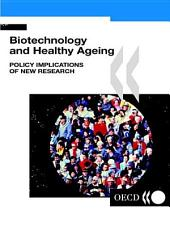Biotechnology and Healthy Ageing Policy Implications of New Research: Policy Implications of New Research